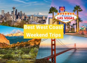 Best West Coast Weekend Trips
