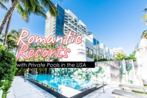Top 5 Romantic Resorts with Private Pools in the USA