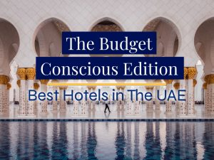 Best Hotels in The UAE – The Budget Conscious Edition