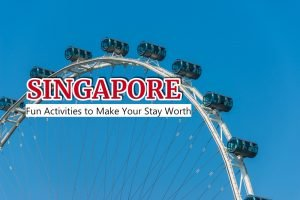 Fun Activities to Make Your Stay Worth While in Singapore