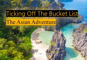 Ticking Off The Bucket List: The Asian Adventure