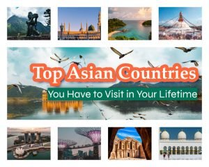 Top Asian Countries You Have to Visit in Your Lifetime