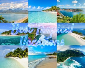 The 10 Best Tropical Vacation Locations That You've Been Searching for