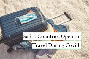 Safest Countries Open to Travel During Covid