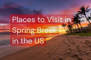 Best Places to Visit in The Spring Vacations in the US