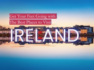 Get Your Feet Going with The Best Places to Visit in