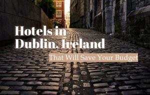 Hotels in Dublin, Ireland That Will Save Your Budget