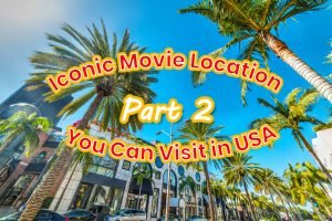 Iconic Movie Location You Can Visit in USA – Part 2