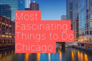 Most Fascinating Things to Do in Chicago