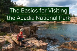 The Basics for Visiting the Acadia National Park