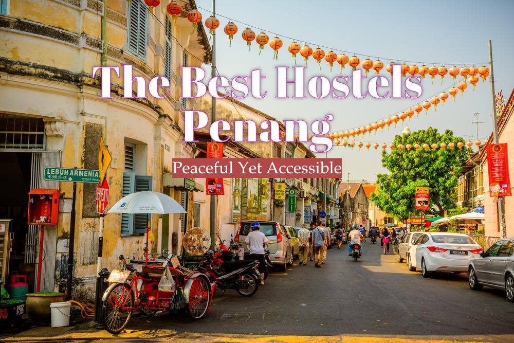 The Best Hostels in Penang: Peaceful Yet Accessible
