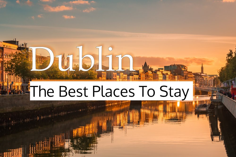 The Best Places To Stay In Dublin