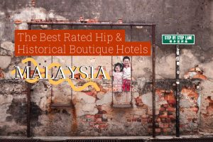 The Best Rated Hip and Historical Boutique Hotels in Malaysia