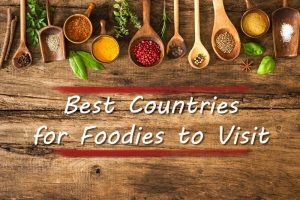 Top 5 Best Countries for Foodies to Visit