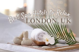 Best Spa Hotels to Relax in London