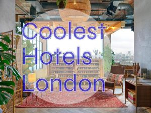 Coolest Hotels in London