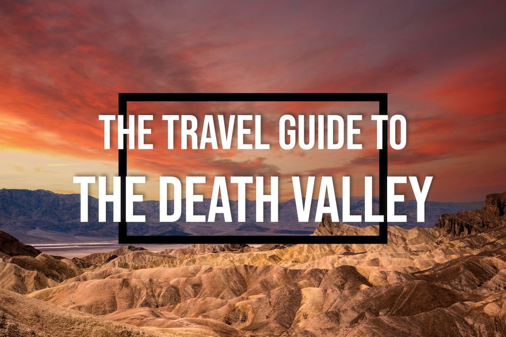 Don't Be Afraid – Here's The Travel Guide to The Death Valley