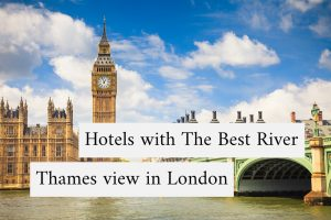 Hotels with The Best River Thames view in London