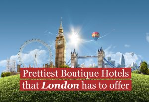 Prettiest Boutique Hotels that London has to offer